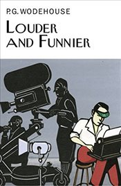 Louder and Funnier - Wodehouse, P. G.