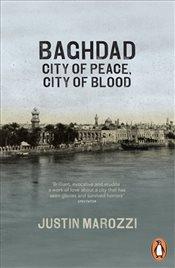 Baghdad : City of Peace, City of Blood - Marozzi, Justin