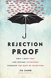 Rejection Proof: How I Beat Fear and Became Invincible, One Rejection at a Time - Jiang, Jia