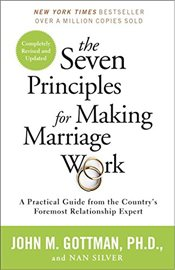 Seven Principles for Making Marriage Work: A Practical Guide from the Countrys Foremost Relationshi - Gottman, John M.