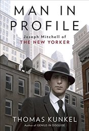 Man in Profile : Joseph Mitchell of the New Yorker - Kunkel, Thomas