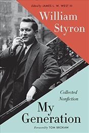 My Generation: Collected Nonfiction - Styron, William