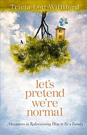 Lets Pretend Were Normal - Williford, Tricia Lott