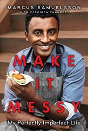 Make It Messy: My Perfectly Imperfect Life - Samuelsson, Marcus