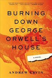 Burning Down George Orwells House - Ervin, Andrew