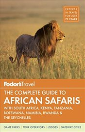Fodors the Complete Guide to African Safaris: With South Africa, Kenya, Tanzania, Botswana, Namibia -