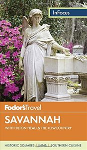 Fodors in Focus Savannah: With Hilton Head & the Lowcountry (Travel Guide) -