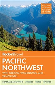 Fodors Pacific Northwest: With Oregon, Washington & Vancouver (Full-Color Travel Guide) -