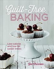 Guilt-Free Baking: Low-Calorie and Low-Fat Sweet Treats - Charman, Gee