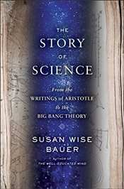 Story of Science - From the Writings of Aristotle to the Big Bang Theory - Bauer, Susan Wise