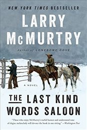 Last Kind Words Saloon - A Novel - McMurtry, Larry
