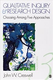 Qualitative Inquiry and Research Design 3E: Choosing Among Five Approaches - Creswell, John W.