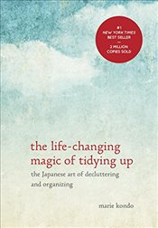 Life-Changing Magic of Tidying Up: The Japanese Art of Decluttering and Organizing - Kondo, Marie