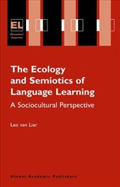 Ecology and Semiotics of Language Learning: A Sociocultural Perspective (Educational Linguistics) - Lier, Leo van