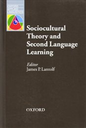 Sociocultural Theory and Second Language Learning (Oxford Applied Linguistics) -