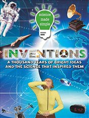 Science Made Simple: Inventions : A Thousand Years of Bright Ideas and the Science That Inspired The - Rooney, Anne