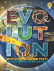 Evolution : Why Did Fish Grow Feet? and other stories of Life on Earth   - Rooney, Anne