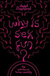 Why Is Sex Fun? : The Evolution of Human Sexuality - Diamond, Jared