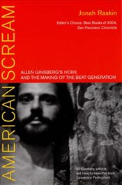 "American Scream : Allen Ginsbergs ""Howl"" and the Making of the Beat Generation - Raskin, Jonah"