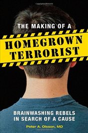 Making of a Homegrown Terrorist: Brainwashing Rebels in Search of a Cause - Olsson, Peter Alan
