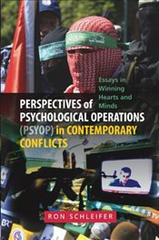 Perspectives of Psychological Operations (PSYOP) in Contemporary Conflicts: Essays in Winning Hearts - Schleifer, Ron
