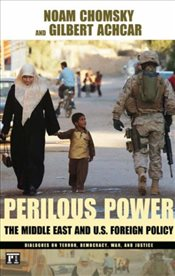 Perilous Power: The Middle East and U.S. Foreign Policy Dialogues on Terror, Democracy, War, and Jus - Chomsky, Noam