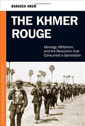 Khmer Rouge: Ideology, Militarism, and the Revolution That Consumed a Generation (Praeger Security I - Nhem, Boraden