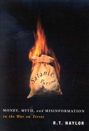 Satanic Purses: Money, Myth, and Misinformation in the War on Terror - Naylor, R.T.