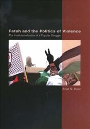 Fatah and the Politics of Violence: The Institutionalization of a Popular Struggle - Kurz, Anat K.