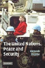 United Nations, Peace and Security: From Collective Security to the Responsibility to Protect - Thakur, Ramesh