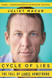 Cycle of Lies : The Fall of Lance Armstrong - Macur, Juliet