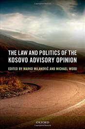 Law and Politics of the Kosovo Advisory Opinion - Milanovic, Marko
