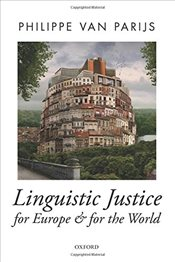 Linguistic Justice for Europe and for the World   - Parijs, Philippe Van