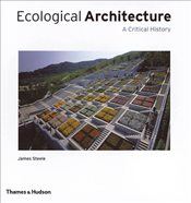 Ecological Architecture : A Critical History - Steele, James