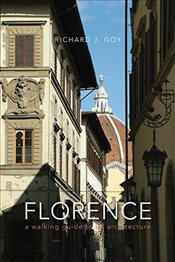 Florence : A Walking Guide to its Architecture - Goy, Richard J.