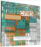 Fantastic Cities : Coloring Book of Amazing Places Real and Imagined - McDonald, Steve
