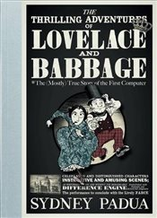 Thrilling Adventures of Lovelace and Babbage : The (Mostly) True Story of the First Computer - Padua, Sydney