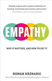 Empathy : Why It Matters, And How To Get It - Krznaric, Roman