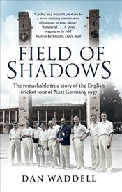 Field of Shadows : The English Cricket Tour of Nazi Germany 1937 - Waddell, Dan