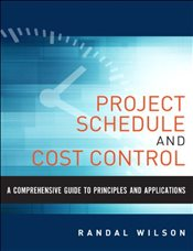 Comprehensive Guide to Project Management Schedule and Cost Control: Methods and Models for Managing - Wilson, Randal