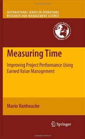 Measuring Time : Improving Project Performance Using Earned Value Management - Vanhoucke, Mario