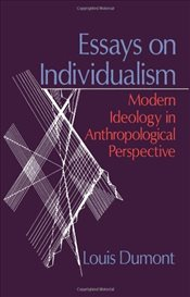 Essays on Individualism : Modern Ideology in Anthropological Perspective - Dumont, Louis