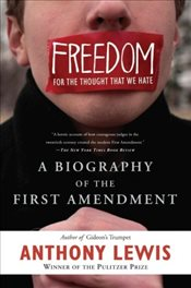 Freedom for the Thought That We Hate : A Biography of the First Amendment - Lewis, Anthony
