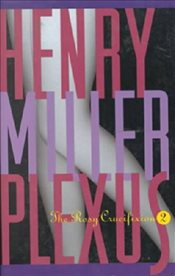 Plexus : The Rosy Crucifixion Book II - Miller, Henry
