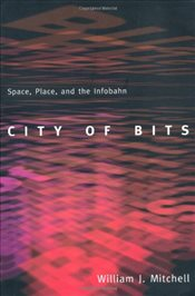 City of Bits : Space, Place, and the Infobahn: Space, Place and Infobahn - Mitchell, William J.
