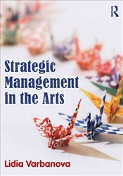 Strategic Management in the Arts - Varbanova, Lidia