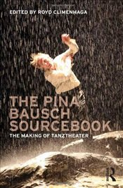 Pina Bausch Sourcebook: The Making of Tanztheater -