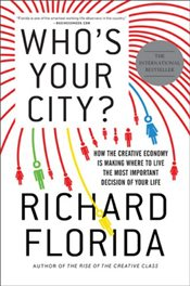 Whos Your City? : How the Creative Economy Is Making Where to Live the Most Important Decision of - Florida, Richard
