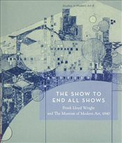 Show To End All Shows: Frank Lloyd Wright and The Museum of Modern Art, 1940: No. 8 (Studies in Mode - Reed, Peter