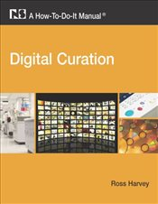 Digital Curation: A How-to-do-it Manual (How-To-Do-It Manuals (Numbered)) - Harvey, Ross